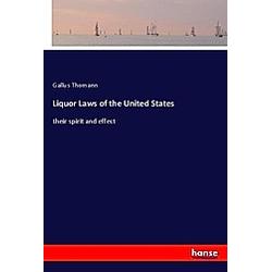 Liquor Laws of the United States. Gallus Thomann  - Buch