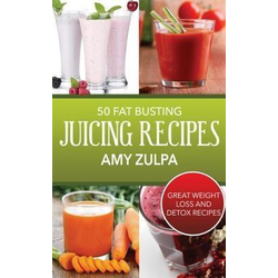 50 Fat Busting Juicing Recipes: eBook von Amy Zulpa