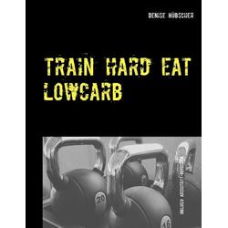 Train Hard - Eat Lowcarb