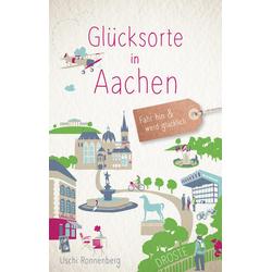 Glücksorte in Aachen als Buch von Uschi Ronnenberg