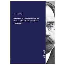 Franzoesische Familiennamen in der Pfalz; und  Französisches im Pfaelzer Volksmund. Philipp Keiper  - Buch