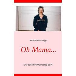 Oh Mama... als Buch von Michèle Binswanger