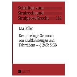 Der unbefugte Gebrauch von Kraftfahrzeugen und Fahrrädern - § 248b StGB. Lea Boller  - Buch