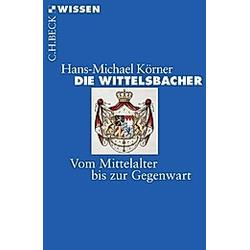 Die Wittelsbacher. Hans-Michael Körner  - Buch