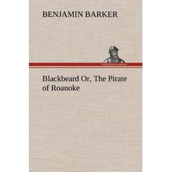 Blackbeard Or The Pirate of Roanoke. als Buch von B. (Benjamin) Barker