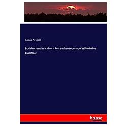 Buchholzens in Italien - Reise-Abenteuer von Wilhelmine Buchholz - Buch