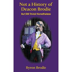Not a History of Deacon Brodie als Taschenbuch von Brodie Byron