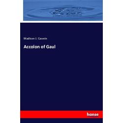 Accolon of Gaul als Buch von Madison J. Cawein