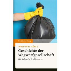 Geschichte der Wegwerfgesellschaft: eBook von Wolfgang König