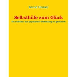 Selbsthilfe zum Glück als Buch von Bernd Hensel