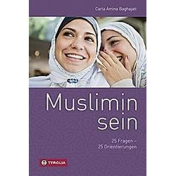 Muslimin sein. Carla A. Baghajati  - Buch