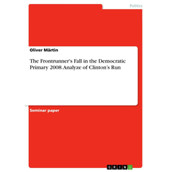 The Frontrunner's Fall in the Democratic Primary 2008. Analyze of Clinton's Run als Taschenbuch von Oliver Märtin