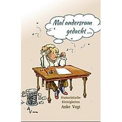 Mal andersrum gedacht .... Anke Vogt  - Buch
