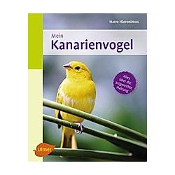 Mein Kanarienvogel zu Hause. Harro Hieronimus  - Buch