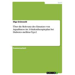 Über die Relevanz des Einsatzes von Aquafitness im 3-Säulentherapieplan bei Diabetes mellitus Typ-2: eBook von Olga Grünwald