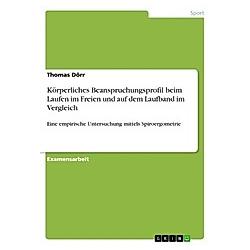 Körperliches Beanspruchungsprofil beim Laufen im Freien und auf dem Laufband im Vergleich. Thomas Dörr  - Buch