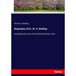 Biography of Dr. W. A. Belding als Buch von Warren S. Belding