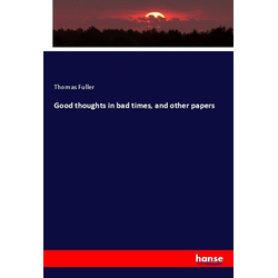 Good thoughts in bad times and other papers als Buch von Thomas Fuller