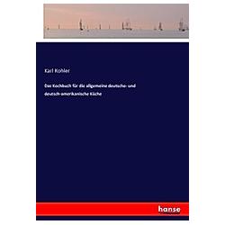 Das Kochbuch für die allgemeine deutsche- und deutsch-amerikanische Küche