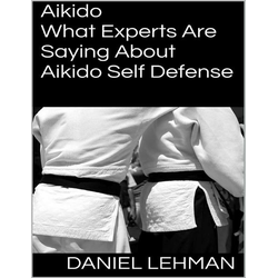 Aikido: What Experts Are Saying About Aikido Self Defense