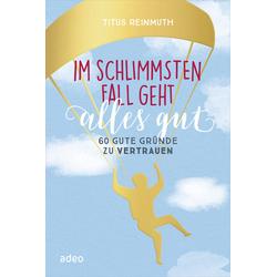 Im schlimmsten Fall geht alles gut als Buch von Titus Reinmuth