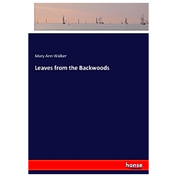 Leaves from the Backwoods. Mary A. Walker  - Buch