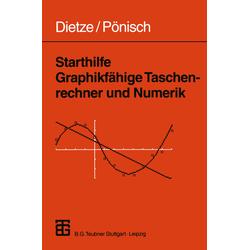 Starthilfe Graphikfähige Taschenrechner und Numerik als Buch von Gerd Pönisch/ Siegfried Dietze