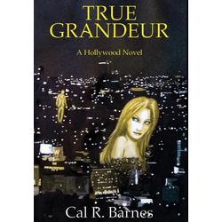 True Grandeur als Buch von Cal R Barnes