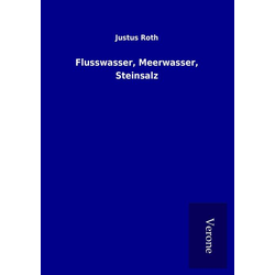 Flusswasser Meerwasser Steinsalz als Buch von Justus Roth