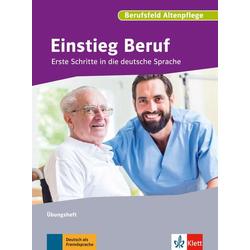 Einstieg Beruf Berufsfeld Altenpflege als Buch von