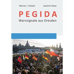 PEGIDA als Buch von Werner J. Patzelt/ Joachim Klose