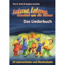 Laterne Laterne leuchtet wie die Sterne - 24 Laternenlieder und Martinslieder als Buch von Stephen Janetzko/ Tara G. Zintel