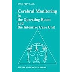 Cerebral Monitoring in the Operating Room and the Intensive Care Unit. Enno Freye  - Buch