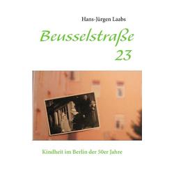 Beusselstraße 23 als Buch von Hans-Jürgen Laabs