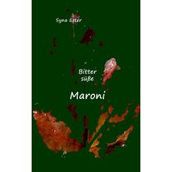 Bittersüße Maroni als Buch von Syna Ester