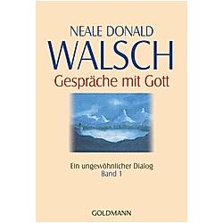 Gespräche mit Gott: Bd.1 Ein ungewöhnlicher Dialog
