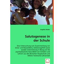 Salutogenese in der Schule als Buch von Angelika Walder