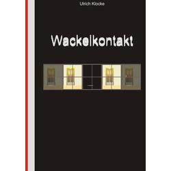 Wackelkontakt als Buch von Ulrich Klocke