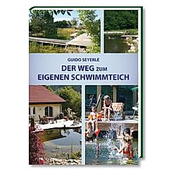 Der Weg zum eigenen Schwimmteich. Guido Seyerle  - Buch