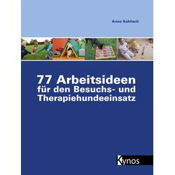 77 Arbeitsideen für den Besuch- und Therapiehundeeinsatz: Buch von Anne Kahlisch
