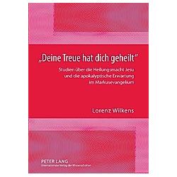 «Deine Treue hat dich geheilt». Lorenz Wilkens  - Buch