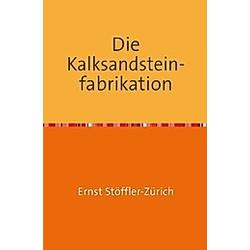 Die Kalksandsteinfabrikation. Ernst Stöffler-Zürich  - Buch