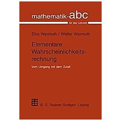 Elementare Wahrscheinlichkeitsrechnung. Elke Warmuth  Walter Warmuth  - Buch