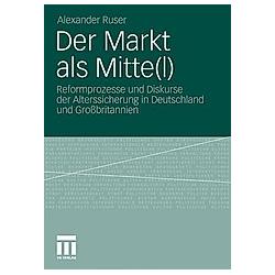 Der Markt als Mitte(l). Alexander Ruser  - Buch