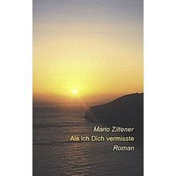 Als ich Dich vermisste. Mario Ziltener  - Buch