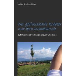 Der gefühlskalte Roboter mit dem Knackarsch: eBook von Heike Schüttelhöfer