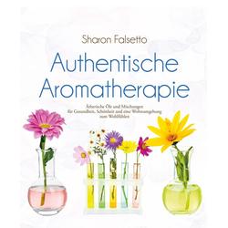 Authentische Aromatherapie: eBook von Sharon Falsetto