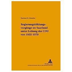 Regierungsbildungsvorgänge im Saarland unter Leitung der CDU von 1955-1970. Hartmut H. Gimmler  - Buch