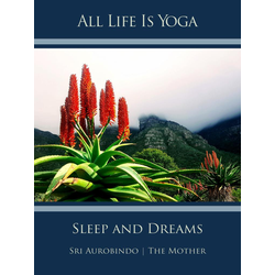 All Life Is Yoga: Sleep and Dreams: eBook von Sri Aurobindo/ The (d. i. Mira Alfassa) Mother