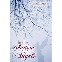 In the Shadow of Angels als Taschenbuch von Maldon Sr. Charles Maldon Sr